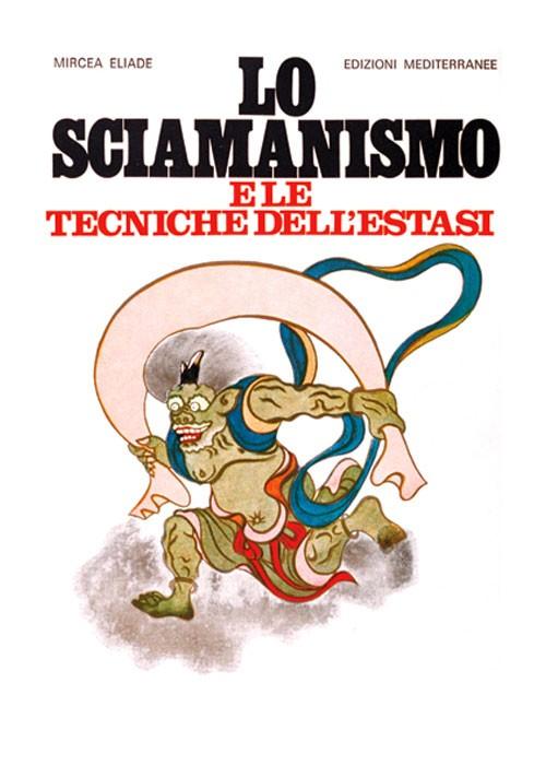 Lo sciamanismo e le tecniche dell'estasi